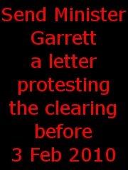 send Minister Garrett a letter protesting the clearing before 3 February 2010